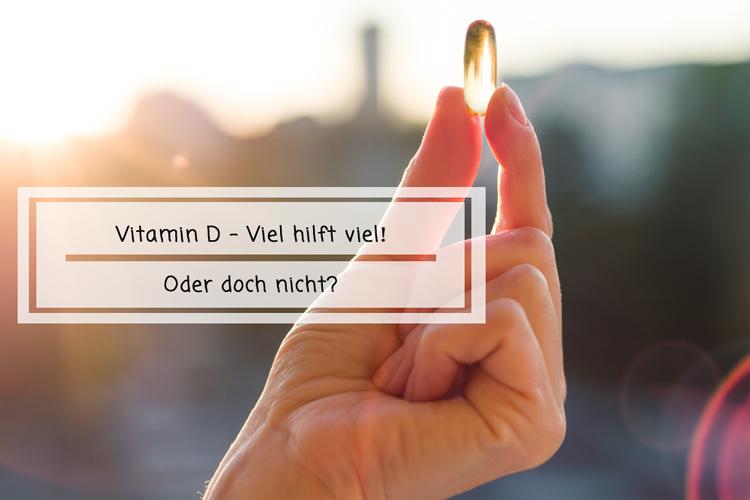 Vitamin D – Viel hilft viel! Oder doch nicht?